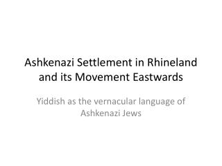 Ashkenazi Settlement in Rhineland and its Movement Eastwards