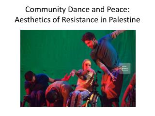Community  Dance and  Peace :  Aesthetics  of Resistance in Palestine