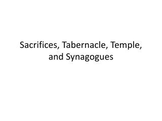 Sacrifices, Tabernacle, Temple, and Synagogues