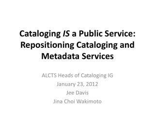 Cataloging  IS  a Public Service: Repositioning Cataloging and Metadata Services