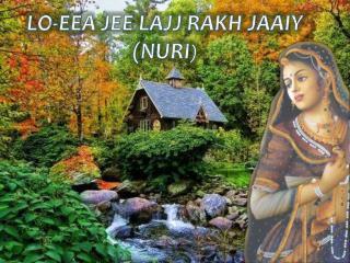 LO-EEA JEE LAJJ RAKH JAAIY  ( NURI )