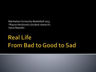 Real Life From Bad to Good to Sad