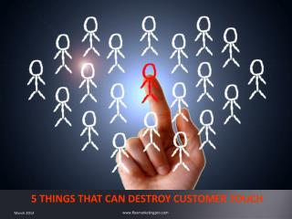 5 THINGS THAT CAN DESTROY CUSTOMER TOUCH