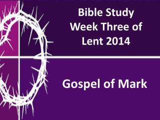 Bible Study Week Three of  Lent  2014
