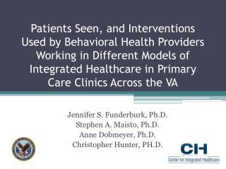 Jennifer S. Funderburk, Ph.D. Stephen A. Maisto, Ph.D. Anne Dobmeyer, Ph.D.