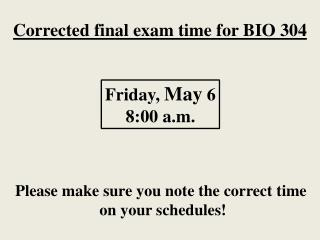 Corrected final exam time for BIO 304