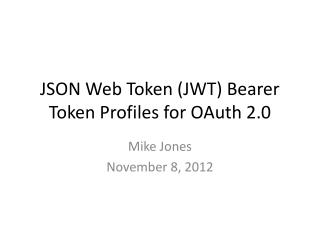 JSON Web Token (JWT) Bearer Token Profiles for  OAuth  2.0