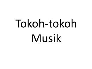 Tokoh-tokoh Musik