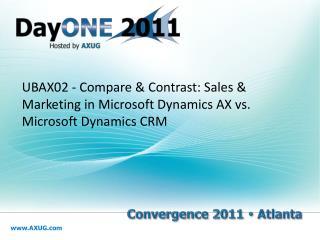 UBAX02 - Compare & Contrast: Sales & Marketing in Microsoft Dynamics AX vs. Microsoft Dynamics CRM