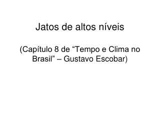 "Jatos de altos níveis (Capítulo 8 de ""Tempo e Clima no Brasil"" – Gustavo Escobar)"