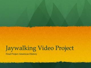 Jaywalking Video Project