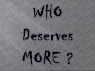WHO Deserves MORE ?