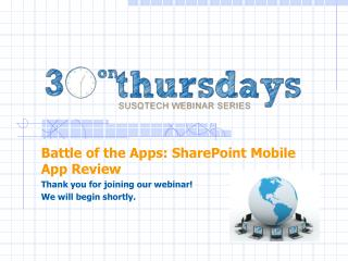 Battle of the Apps: SharePoint Mobile App Review Thank you for joining our webinar!
