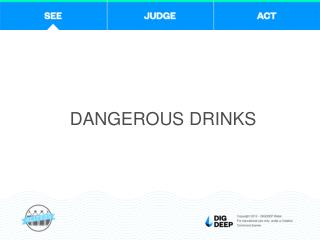 DANGEROUS DRINKS