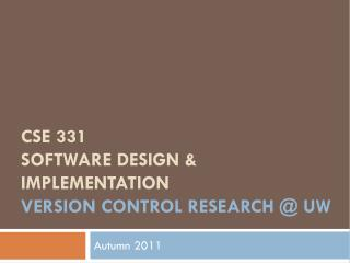 CSE 331 Software Design & Implementation version control research @ UW