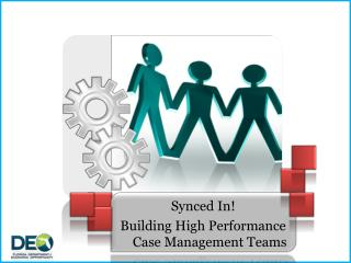Synced In! Building High Performance  Case Management Teams