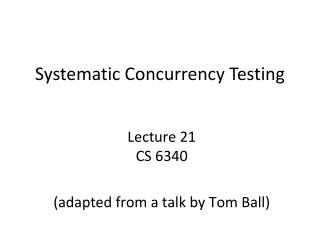 Systematic Concurrency Testing