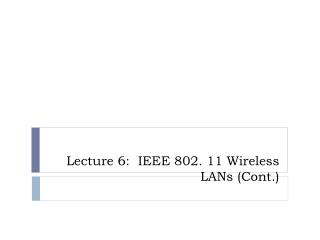 Lecture  6:   IEEE 802. 11 Wireless LANs (Cont.)