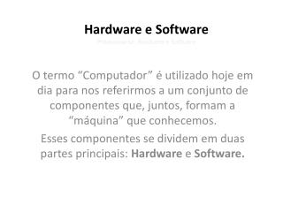 Hardware e Software Pronuncia-se: Rarduere e Softuere