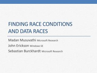 Finding Race Conditions  and Data Races