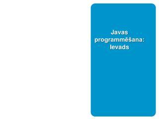 Javas programmēšana: Ievads