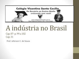 A indústria no Brasil Cap. 07- p. 99 a 102 Cap . 31