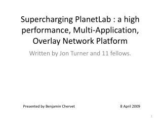 Supercharging PlanetLab : a high performance, Multi-Application, Overlay Network Platform