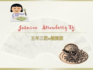 Jasmine    Strawberry  Dj