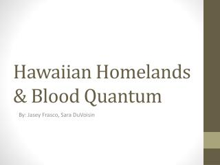 Hawaiian Homelands & Blood Quantum