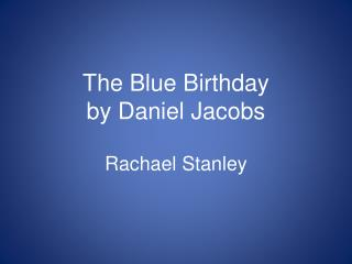The Blue Birthday by Daniel Jacobs