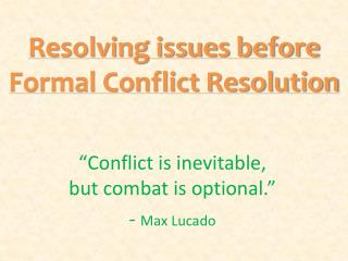 Resolving issues before Formal Conflict Resolution