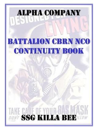 Alpha Company   BATTALION CBRN NCO Continuity Book       SSG KILLA BEE