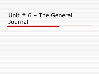 Unit # 6 – The General Journal