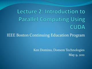 Lecture 2: Introduction to Parallel Computing Using CUDA