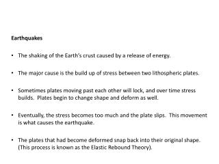 Earthquakes The shaking of the Earth's crust caused by a release of energy.