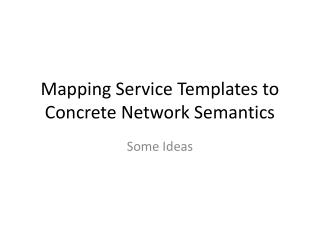 Mapping Service Templates to Concrete Network Semantics