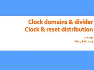 Clock domains & divider Clock & reset distribution