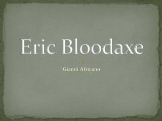 Eric  Bloodaxe