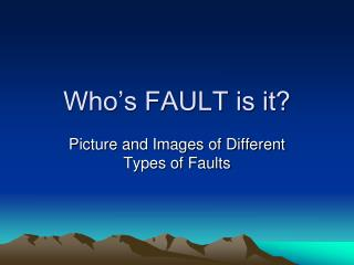Who's FAULT is it?