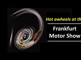Hot wheels at the Frankfurt Motor Show