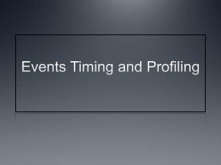 Events Timing and Profiling