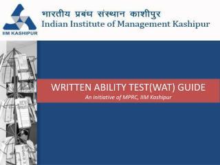 WRITTEN ABILITY TEST(WAT) GUIDE An initiative of MPRC, IIM  Kashipur