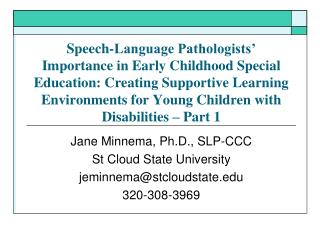 Jane  Minnema , Ph.D., SLP-CCC St Cloud State University jeminnema@stcloudstate.edu 320-308-3969