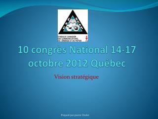 10  congr ès National 14-17 octobre 2012 Québec