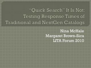 """Quick Search"" It Is Not:  Testing Response Times of Traditional and  NextGen  Catalogs"