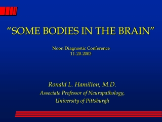 SOME BODIES IN THE BRAIN   Noon Diagnostic Conference 11-20-2003