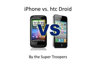 iPhone vs.  htc  Droid