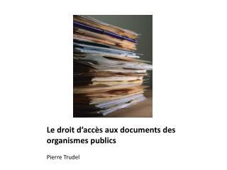 Le droit d'accès aux documents des organismes publics