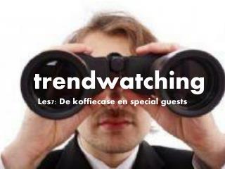 t rendwatching Les7:  De koffiecase en special  guests