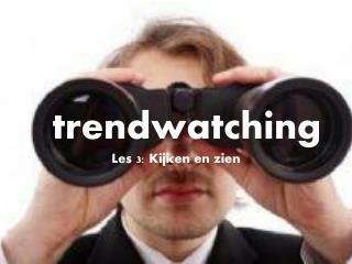 t rendwatching Les  3:  Kijken en zien